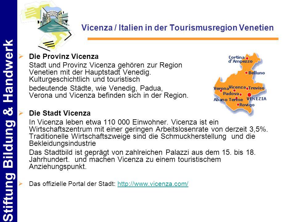 Stiftung Bildung & Handwerk Vicenza / Italien in der Tourismusregion Venetien Die Provinz Vicenza Stadt und Provinz Vicenza gehören zur Region Venetie