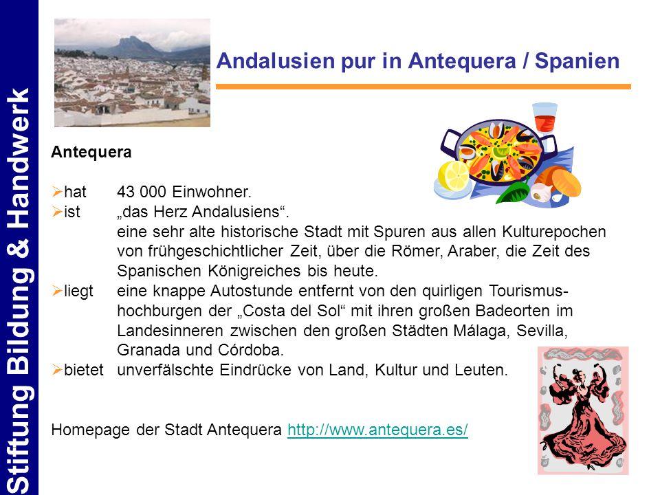 Stiftung Bildung & Handwerk Andalusien pur in Antequera / Spanien Antequera hat43 000 Einwohner. ist das Herz Andalusiens. eine sehr alte historische
