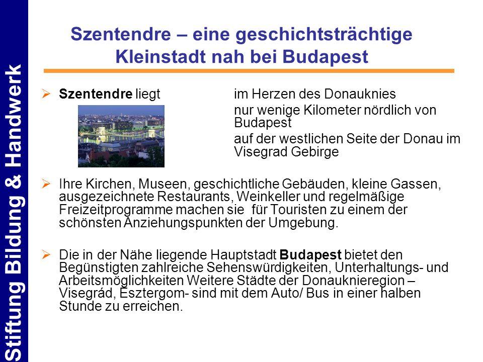 Stiftung Bildung & Handwerk Szentendre – eine geschichtsträchtige Kleinstadt nah bei Budapest Szentendre liegtim Herzen des Donauknies nur wenige Kilo