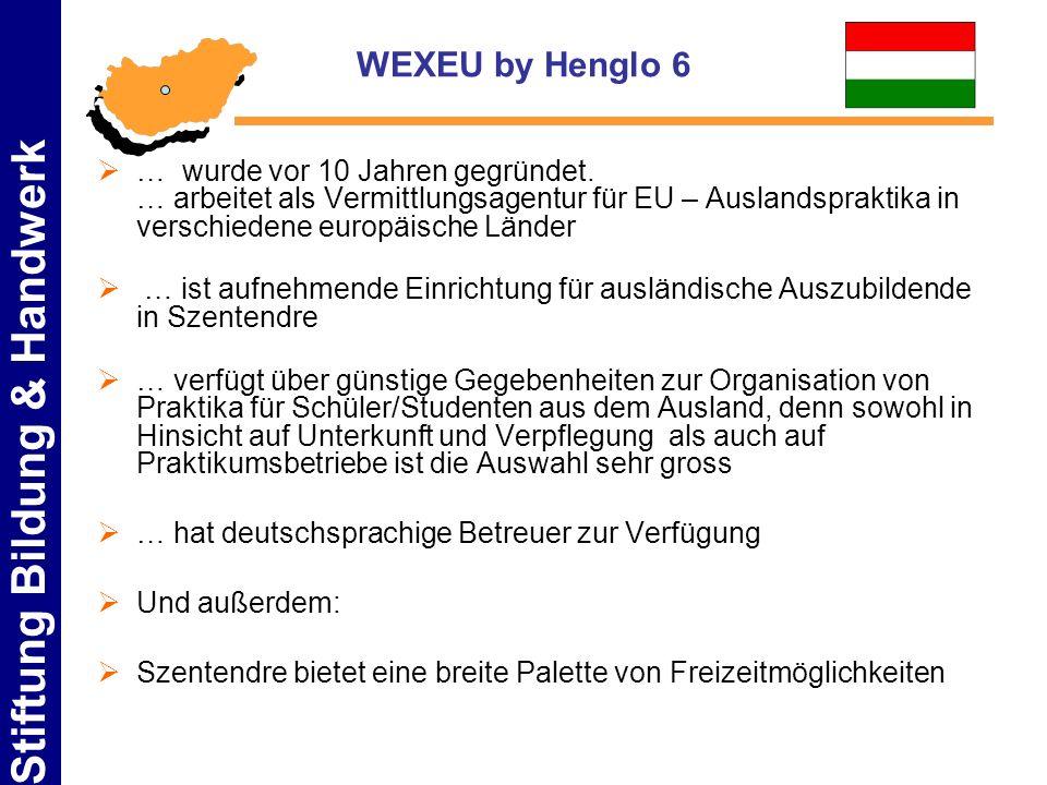 Stiftung Bildung & Handwerk WEXEU by Henglo 6 … wurde vor 10 Jahren gegründet. … arbeitet als Vermittlungsagentur für EU – Auslandspraktika in verschi