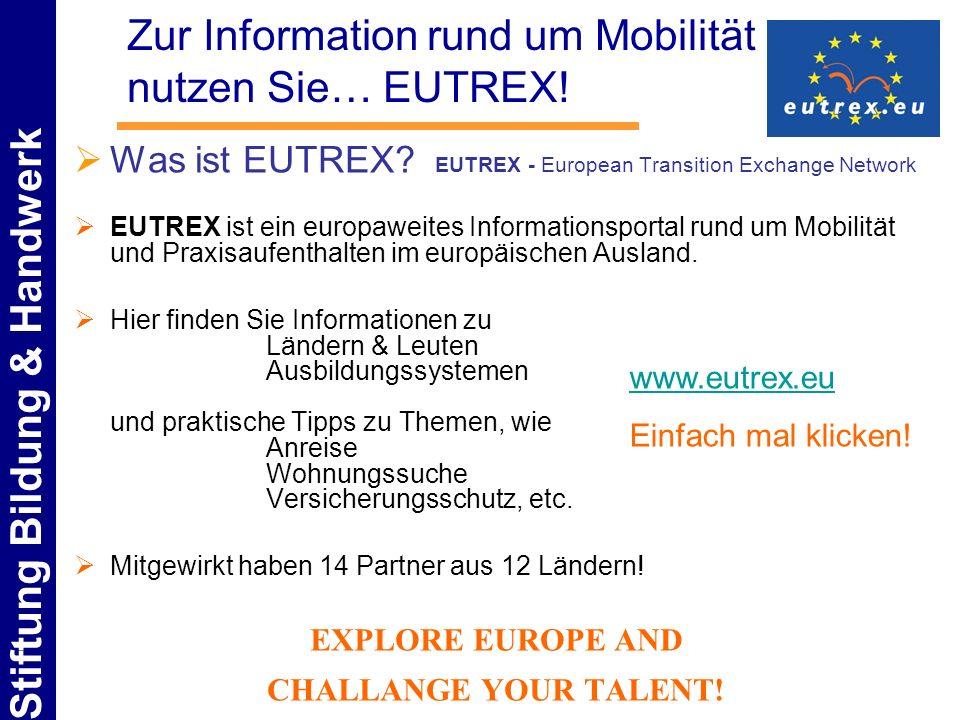 Stiftung Bildung & Handwerk Zur Information rund um Mobilität nutzen Sie… EUTREX! Was ist EUTREX? EUTREX - European Transition Exchange Network EUTREX