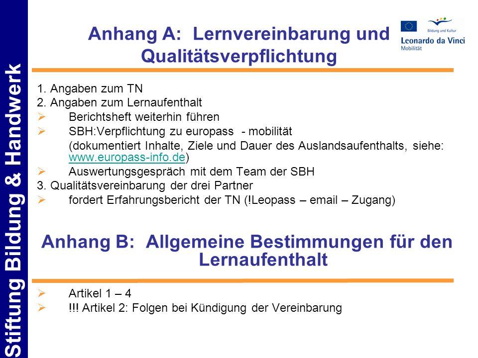 Stiftung Bildung & Handwerk Anhang A: Lernvereinbarung und Qualitätsverpflichtung 1. Angaben zum TN 2. Angaben zum Lernaufenthalt Berichtsheft weiterh