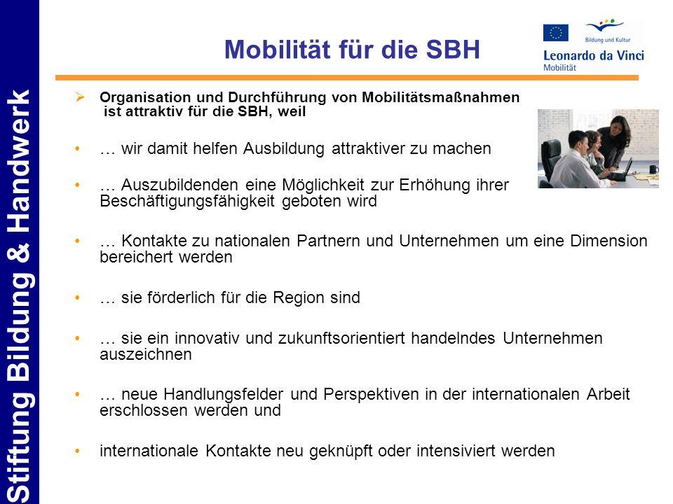 Stiftung Bildung & Handwerk Mobilität für die SBH Organisation und Durchführung von Mobilitätsmaßnahmen ist attraktiv für die SBH, weil … wir damit he