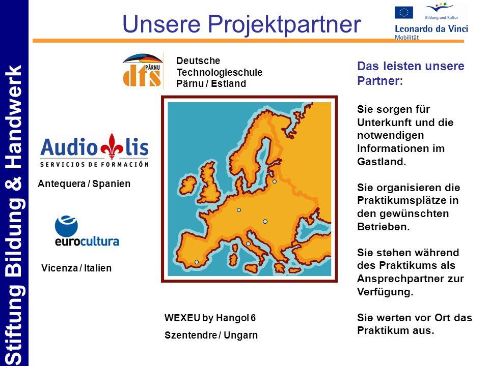 Stiftung Bildung & Handwerk Unsere Projektpartner Deutsche Technologieschule Pärnu / Estland Antequera / Spanien Vicenza / Italien Das leisten unsere