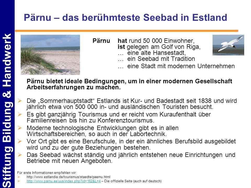 Stiftung Bildung & Handwerk Pärnu – das berühmteste Seebad in Estland Pärnu hat rund 50 000 Einwohner, ist gelegen am Golf von Riga, … eine alte Hanse