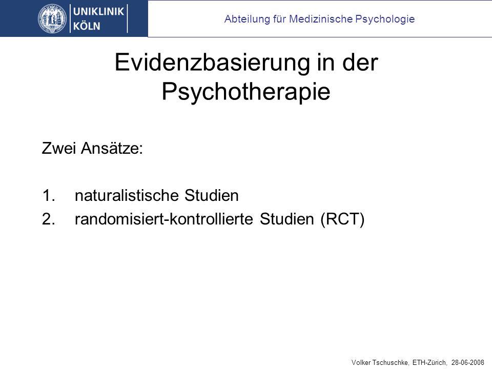 Evidenzbasierung in der Psychotherapie Zwei Ansätze: 1.naturalistische Studien 2.randomisiert-kontrollierte Studien (RCT) Abteilung für Medizinische Psychologie Volker Tschuschke, ETH-Zürich, 28-06-2008