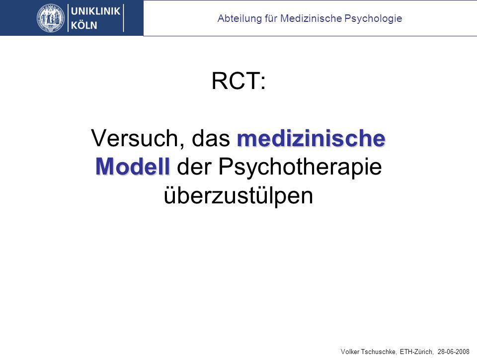 medizinische Modell RCT: Versuch, das medizinische Modell der Psychotherapie überzustülpen Abteilung für Medizinische Psychologie Volker Tschuschke, ETH-Zürich, 28-06-2008