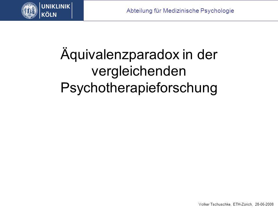 Äquivalenzparadox in der vergleichenden Psychotherapieforschung Abteilung für Medizinische Psychologie Volker Tschuschke, ETH-Zürich, 28-06-2008