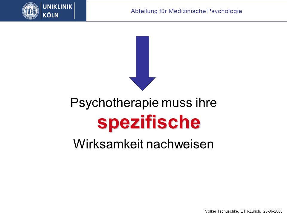 spezifische Psychotherapie muss ihre spezifische Wirksamkeit nachweisen Abteilung für Medizinische Psychologie Volker Tschuschke, ETH-Zürich, 28-06-2008