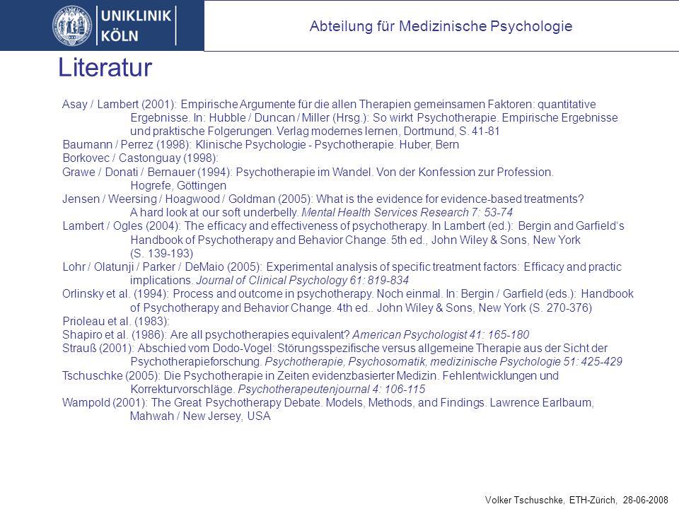 Literatur Abteilung für Medizinische Psychologie Asay / Lambert (2001): Empirische Argumente für die allen Therapien gemeinsamen Faktoren: quantitative Ergebnisse.