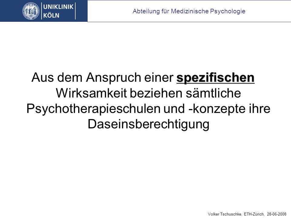 spezifischen Aus dem Anspruch einer spezifischen Wirksamkeit beziehen sämtliche Psychotherapieschulen und -konzepte ihre Daseinsberechtigung Abteilung für Medizinische Psychologie Volker Tschuschke, ETH-Zürich, 28-06-2008