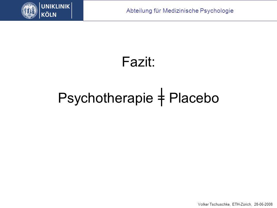 Fazit: Psychotherapie = Placebo Abteilung für Medizinische Psychologie Volker Tschuschke, ETH-Zürich, 28-06-2008