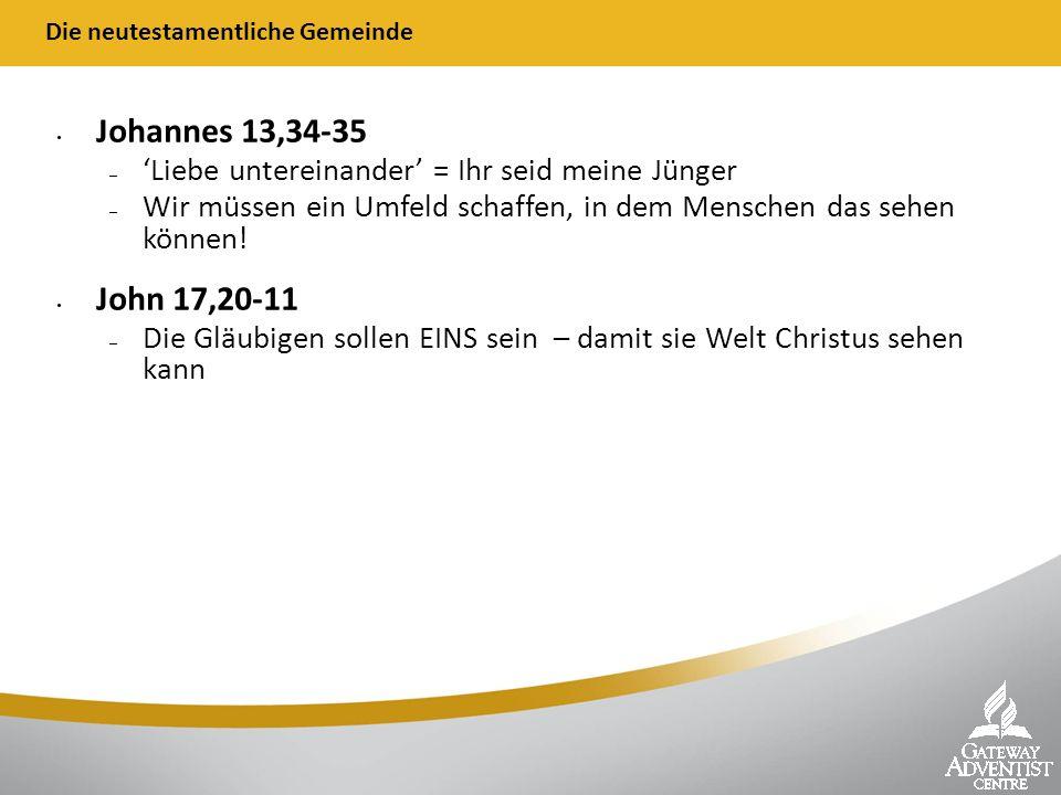 Die neutestamentliche Gemeinde Johannes 13,34-35 – Liebe untereinander = Ihr seid meine Jünger – Wir müssen ein Umfeld schaffen, in dem Menschen das sehen können.