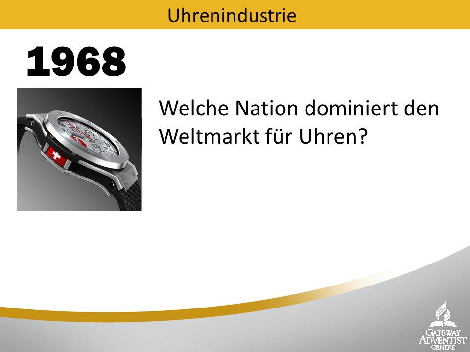 Uhrenindustrie Welche Nation dominiert den Weltmarkt für Uhren 1968