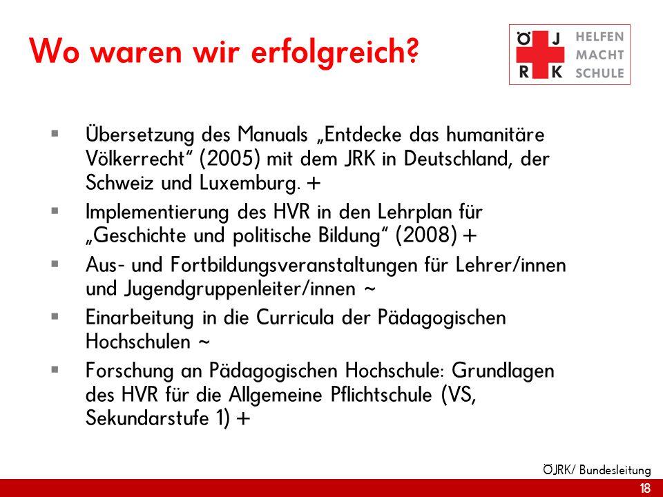 18 ÖJRK/ Bundesleitung Wo waren wir erfolgreich? Übersetzung des Manuals Entdecke das humanitäre Völkerrecht (2005) mit dem JRK in Deutschland, der Sc
