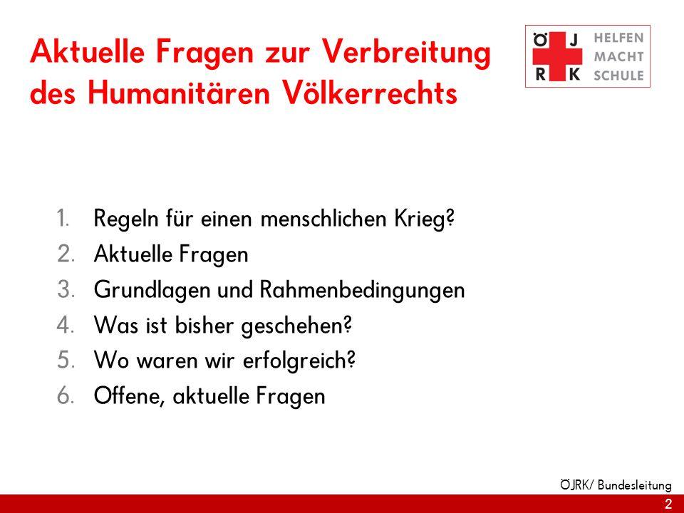 2 ÖJRK/ Bundesleitung Aktuelle Fragen zur Verbreitung des Humanitären Völkerrechts Regeln für einen menschlichen Krieg? Aktuelle Fragen Grundlagen und