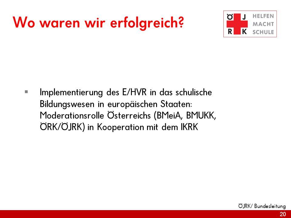20 ÖJRK/ Bundesleitung Wo waren wir erfolgreich? Implementierung des E/HVR in das schulische Bildungswesen in europäischen Staaten: Moderationsrolle Ö