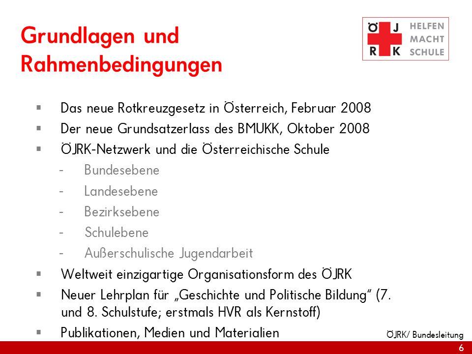 6 ÖJRK/ Bundesleitung Grundlagen und Rahmenbedingungen Das neue Rotkreuzgesetz in Österreich, Februar 2008 Der neue Grundsatzerlass des BMUKK, Oktober