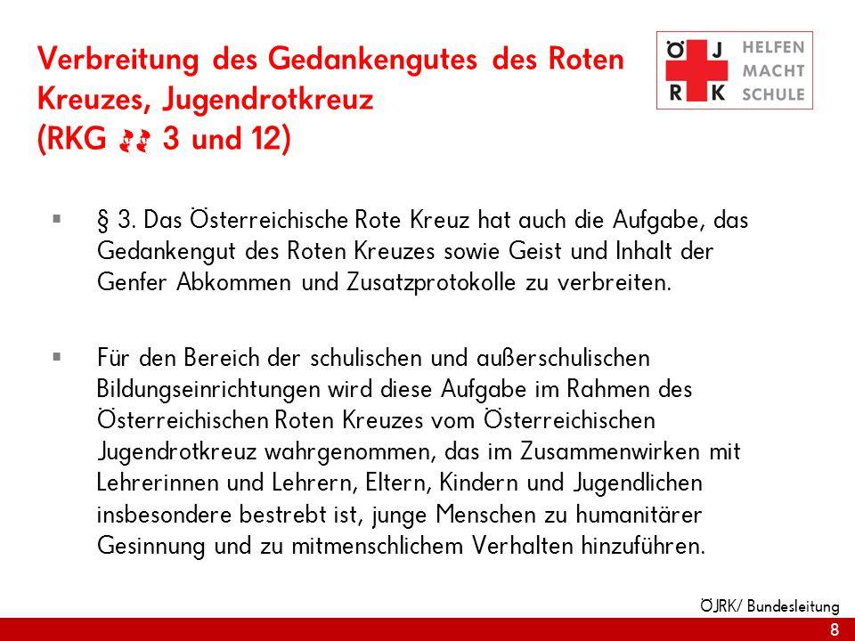 8 Verbreitung des Gedankengutes des Roten Kreuzes, Jugendrotkreuz (RKG §§ 3 und 12) § 3. Das Österreichische Rote Kreuz hat auch die Aufgabe, das Geda