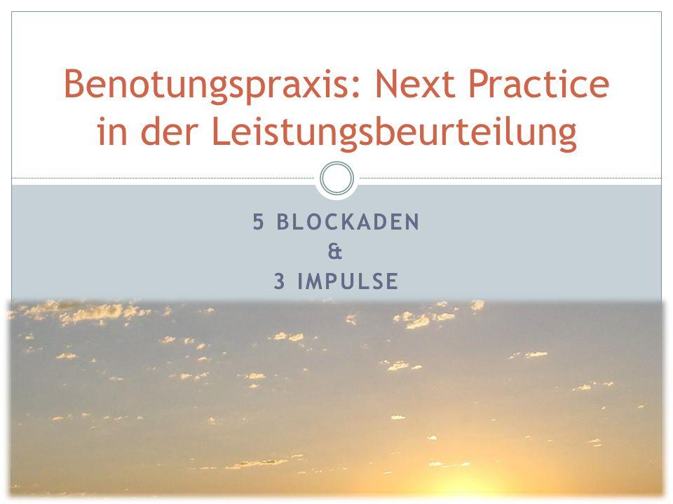 5 BLOCKADEN & 3 IMPULSE Benotungspraxis: Next Practice in der Leistungsbeurteilung
