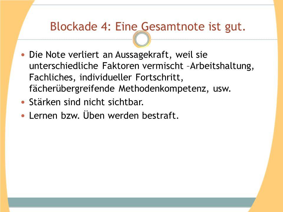 Blockade 4: Eine Gesamtnote ist gut. Die Note verliert an Aussagekraft, weil sie unterschiedliche Faktoren vermischt –Arbeitshaltung, Fachliches, indi