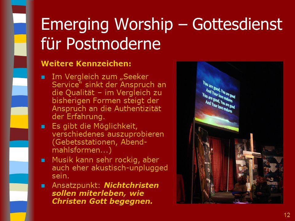 12 Emerging Worship – Gottesdienst für Postmoderne Weitere Kennzeichen: Im Vergleich zum Seeker Service sinkt der Anspruch an die Qualität – im Vergle