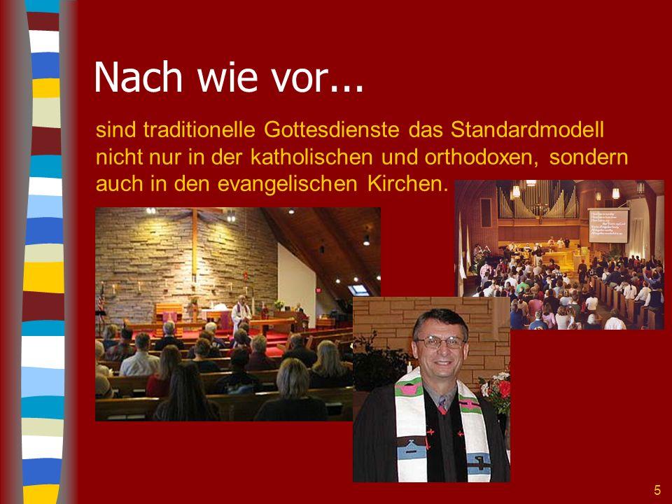 5 Nach wie vor... sind traditionelle Gottesdienste das Standardmodell nicht nur in der katholischen und orthodoxen, sondern auch in den evangelischen