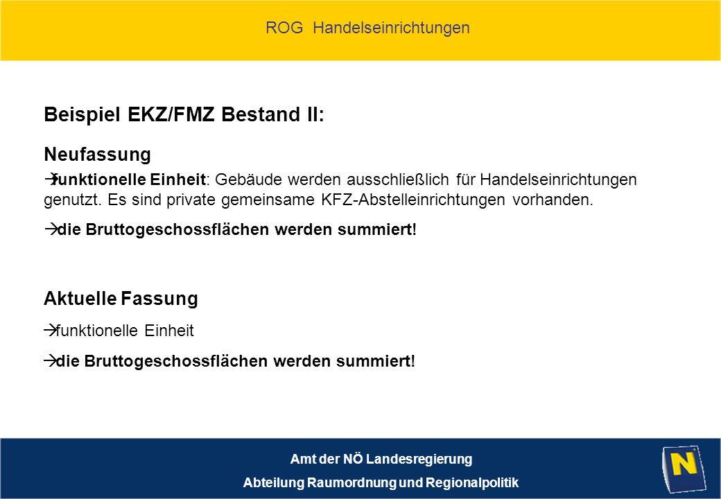 ROG Handelseinrichtungen Amt der NÖ Landesregierung Abteilung Raumordnung und Regionalpolitik Beispiel EKZ/FMZ Bestand II: funktionelle Einheit: Gebäude werden ausschließlich für Handelseinrichtungen genutzt.