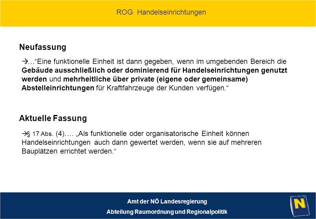 ROG Handelseinrichtungen Amt der NÖ Landesregierung Abteilung Raumordnung und Regionalpolitik Aktuelle Fassung § 17 Abs.