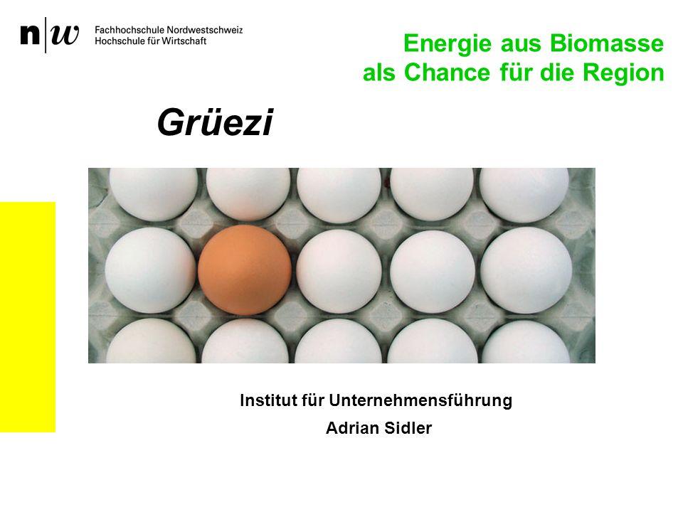 Institut für Unternehmensführung Adrian Sidler Grüezi Energie aus Biomasse als Chance für die Region