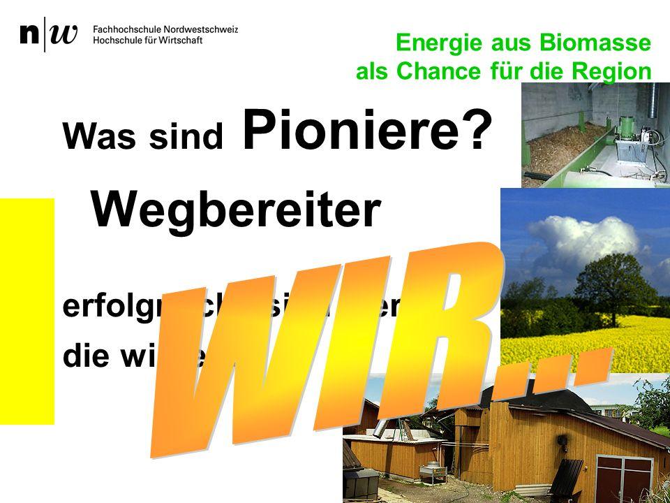 Was sind Pioniere? Wegbereiter erfolgreiche sind hier, die wirken… Energie aus Biomasse als Chance für die Region