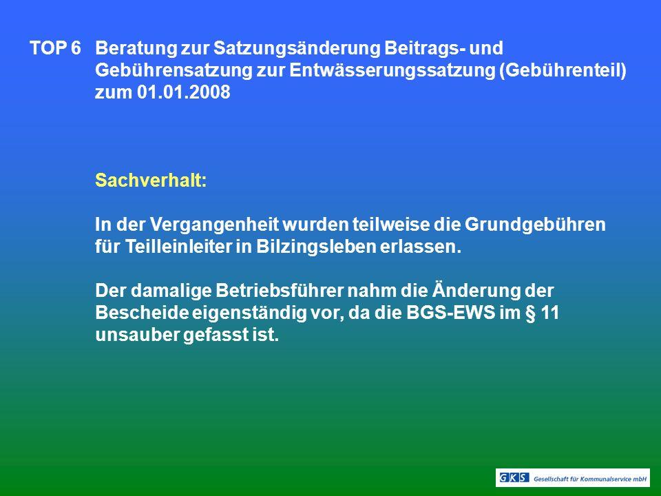 TOP 6Beratung zur Satzungsänderung Beitrags- und Gebührensatzung zur Entwässerungssatzung (Gebührenteil) zum 01.01.2008 Sachverhalt: In der Vergangenheit wurden teilweise die Grundgebühren für Teilleinleiter in Bilzingsleben erlassen.