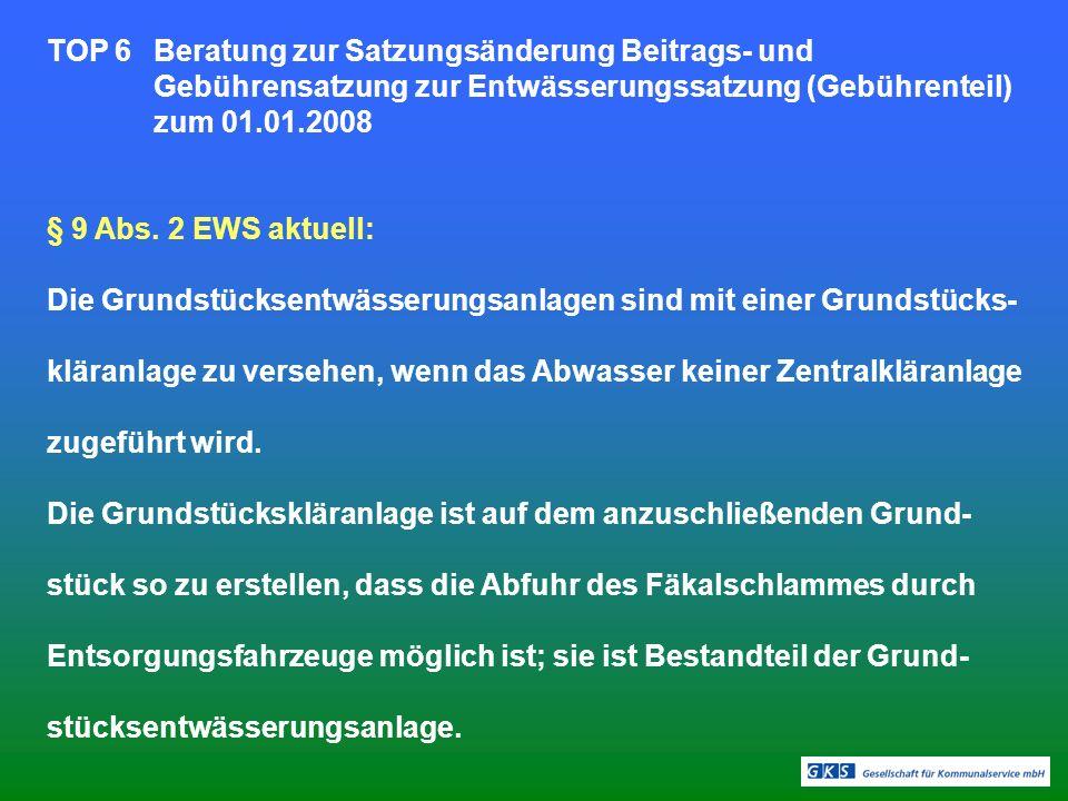 TOP 6Beratung zur Satzungsänderung Beitrags- und Gebührensatzung zur Entwässerungssatzung (Gebührenteil) zum 01.01.2008 § 9 Abs.