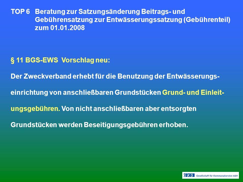 TOP 6Beratung zur Satzungsänderung Beitrags- und Gebührensatzung zur Entwässerungssatzung (Gebührenteil) zum 01.01.2008 § 11 BGS-EWS Vorschlag neu: De