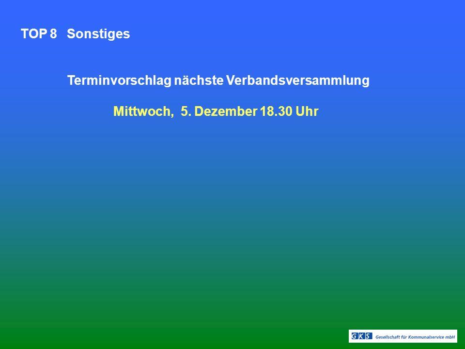 TOP 8Sonstiges Terminvorschlag nächste Verbandsversammlung Mittwoch, 5. Dezember 18.30 Uhr