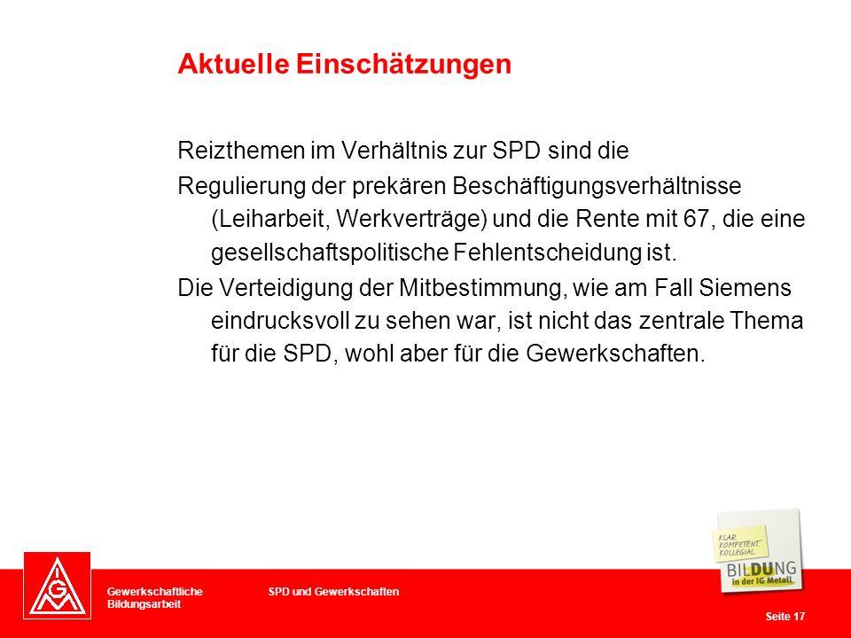 Gewerkschaftliche Bildungsarbeit Seite 17 Reizthemen im Verhältnis zur SPD sind die Regulierung der prekären Beschäftigungsverhältnisse (Leiharbeit, Werkverträge) und die Rente mit 67, die eine gesellschaftspolitische Fehlentscheidung ist.