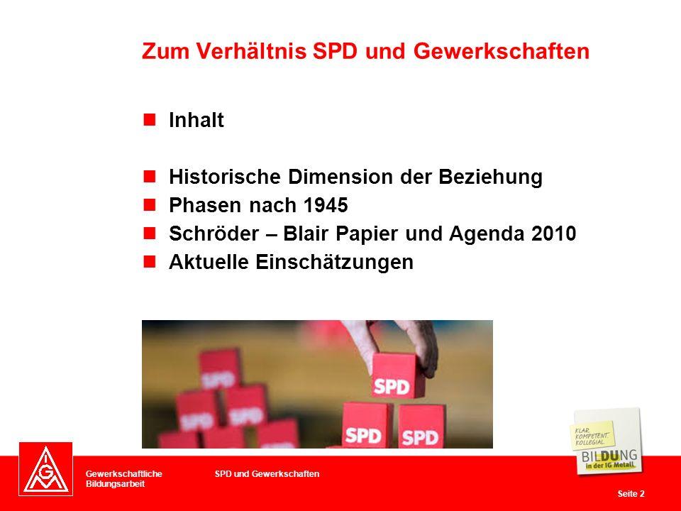 Gewerkschaftliche Bildungsarbeit Seite 2 Inhalt Historische Dimension der Beziehung Phasen nach 1945 Schröder – Blair Papier und Agenda 2010 Aktuelle Einschätzungen Zum Verhältnis SPD und Gewerkschaften SPD und Gewerkschaften