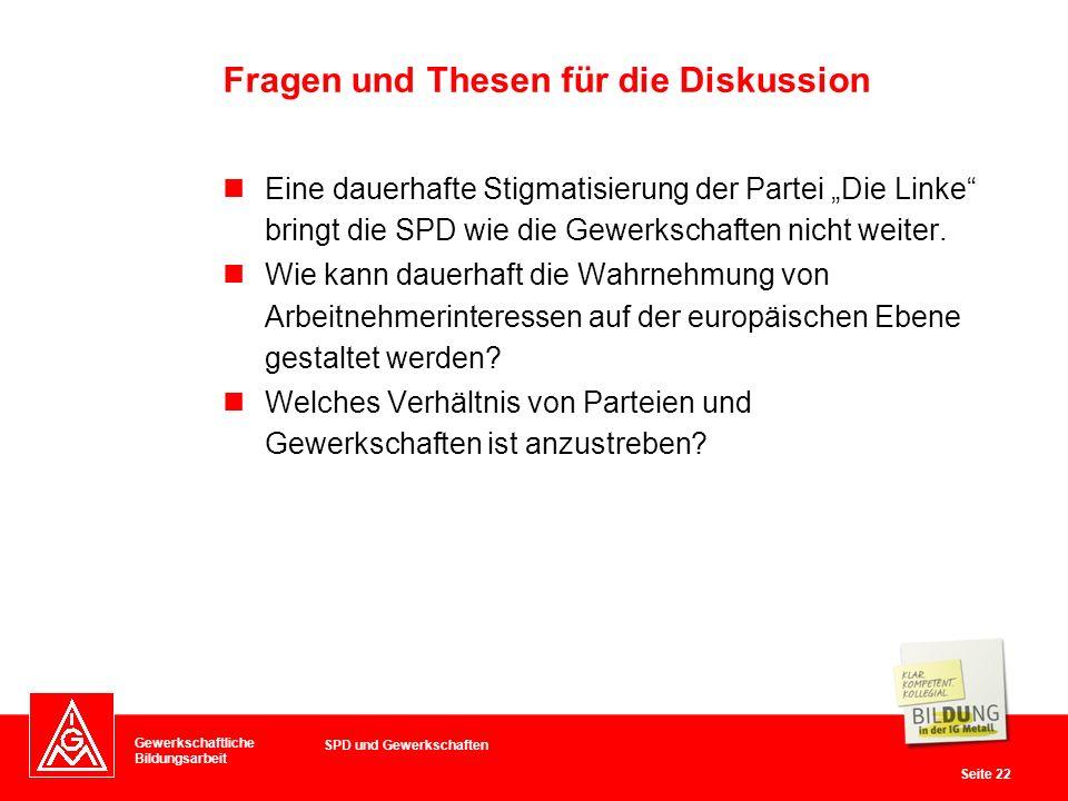 Gewerkschaftliche Bildungsarbeit Seite 22 Eine dauerhafte Stigmatisierung der Partei Die Linke bringt die SPD wie die Gewerkschaften nicht weiter.