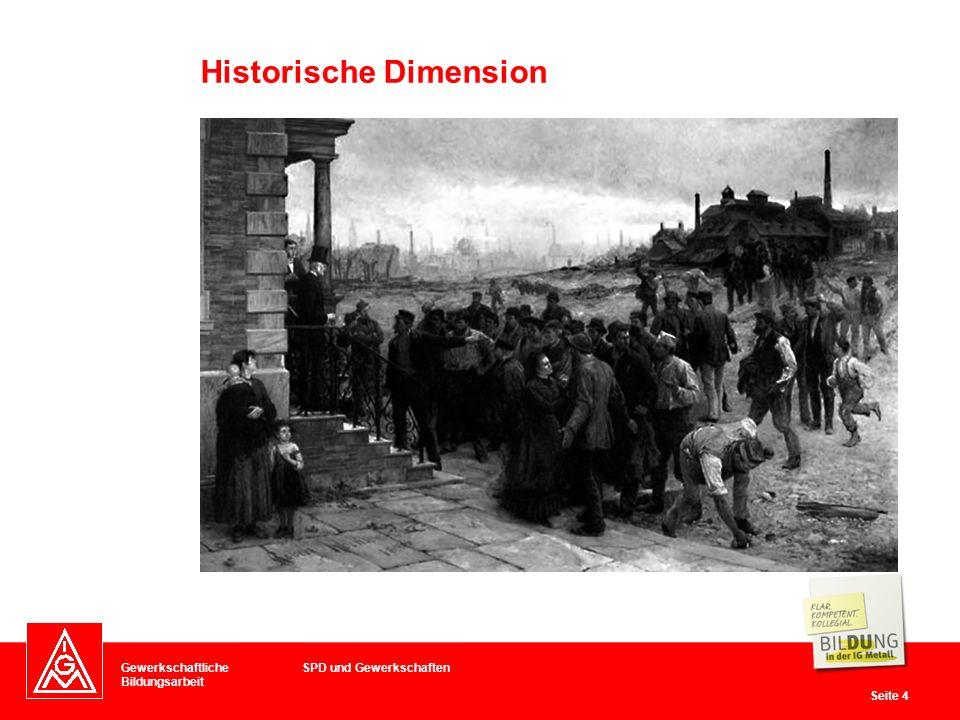 Gewerkschaftliche Bildungsarbeit Seite 4 Historische Dimension SPD und Gewerkschaften