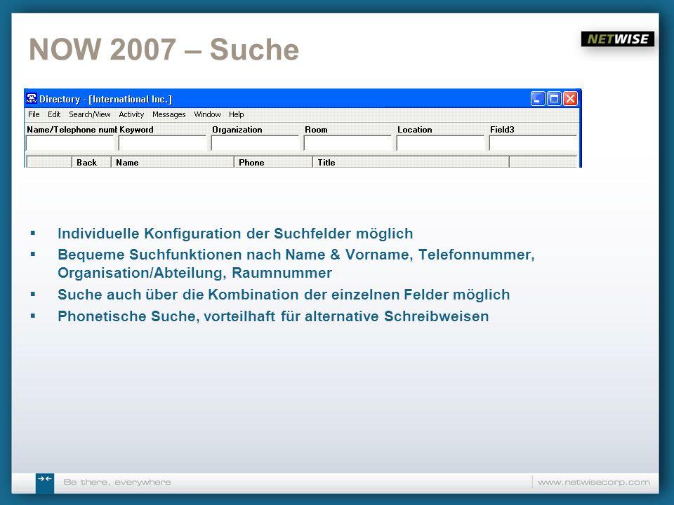 NOW 2007 – Suche Individuelle Konfiguration der Suchfelder möglich Bequeme Suchfunktionen nach Name & Vorname, Telefonnummer, Organisation/Abteilung,