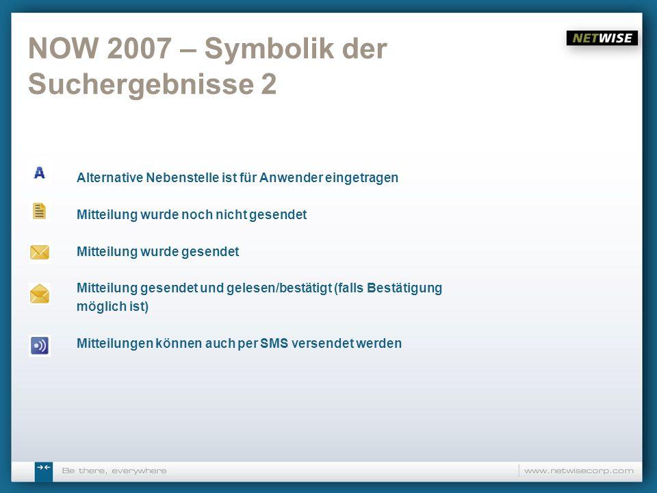 NOW 2007 – Symbolik der Suchergebnisse 2 Alternative Nebenstelle ist für Anwender eingetragen Mitteilung wurde noch nicht gesendet Mitteilung wurde ge