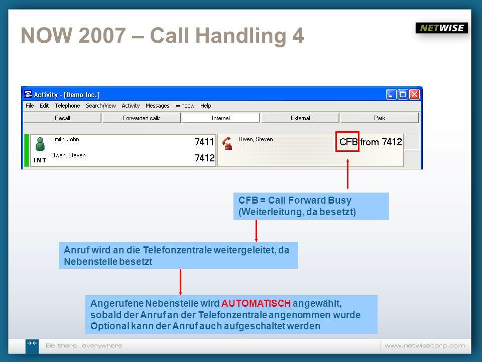 NOW 2007 – Call Handling 4 Anruf wird an die Telefonzentrale weitergeleitet, da Nebenstelle besetzt Angerufene Nebenstelle wird AUTOMATISCH angewählt,