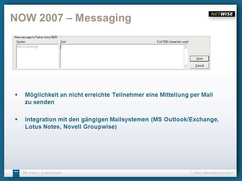 NOW 2007 – Messaging Möglichkeit an nicht erreichte Teilnehmer eine Mitteilung per Mail zu senden Integration mit den gängigen Mailsystemen (MS Outloo