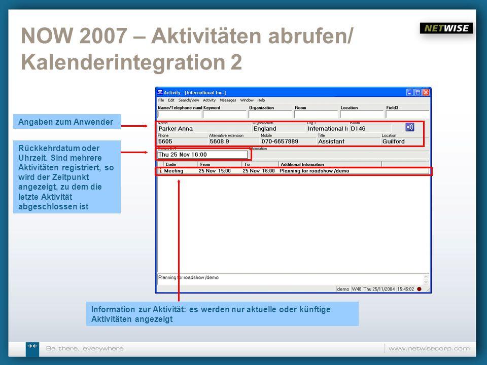 NOW 2007 – Aktivitäten abrufen/ Kalenderintegration 2 Angaben zum Anwender Rückkehrdatum oder Uhrzeit. Sind mehrere Aktivitäten registriert, so wird d