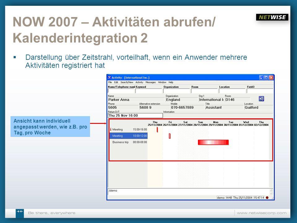 NOW 2007 – Aktivitäten abrufen/ Kalenderintegration 2 Darstellung über Zeitstrahl, vorteilhaft, wenn ein Anwender mehrere Aktivitäten registriert hat