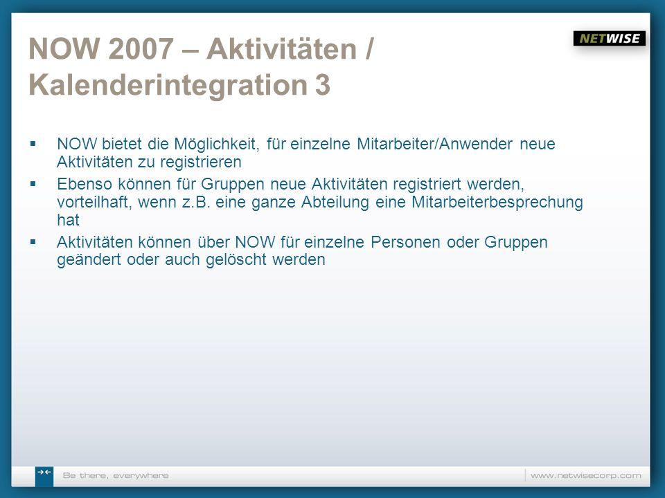 NOW 2007 – Aktivitäten / Kalenderintegration 3 NOW bietet die Möglichkeit, für einzelne Mitarbeiter/Anwender neue Aktivitäten zu registrieren Ebenso k