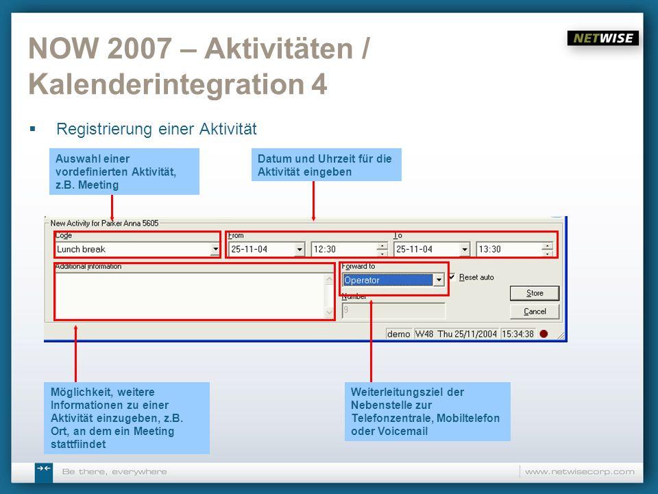 NOW 2007 – Aktivitäten / Kalenderintegration 4 Registrierung einer Aktivität Auswahl einer vordefinierten Aktivität, z.B. Meeting Datum und Uhrzeit fü