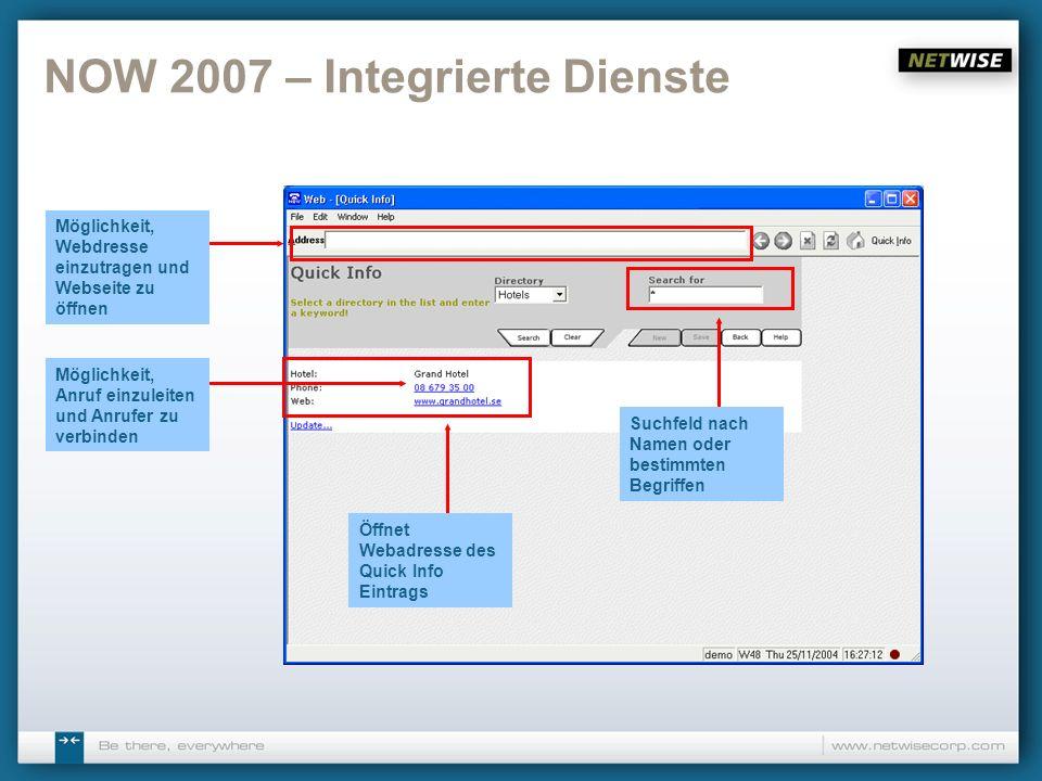 NOW 2007 – Integrierte Dienste Möglichkeit, Webdresse einzutragen und Webseite zu öffnen Öffnet Webadresse des Quick Info Eintrags Möglichkeit, Anruf