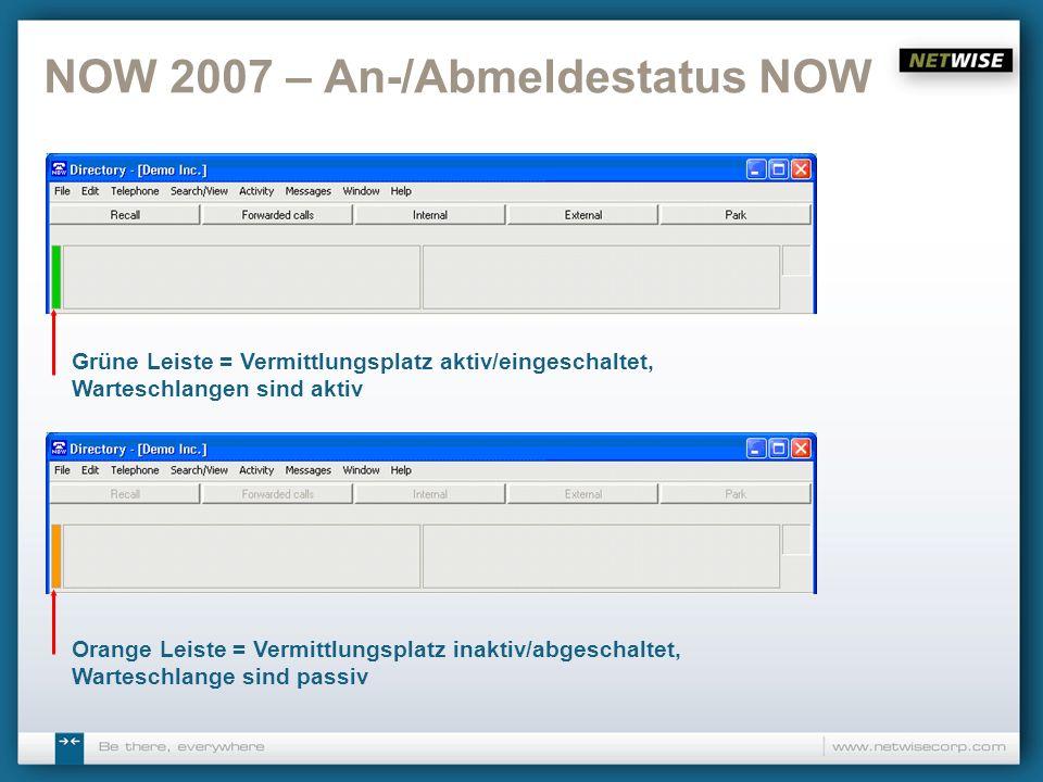 NOW 2007 – An-/Abmeldestatus NOW Grüne Leiste = Vermittlungsplatz aktiv/eingeschaltet, Warteschlangen sind aktiv Orange Leiste = Vermittlungsplatz ina