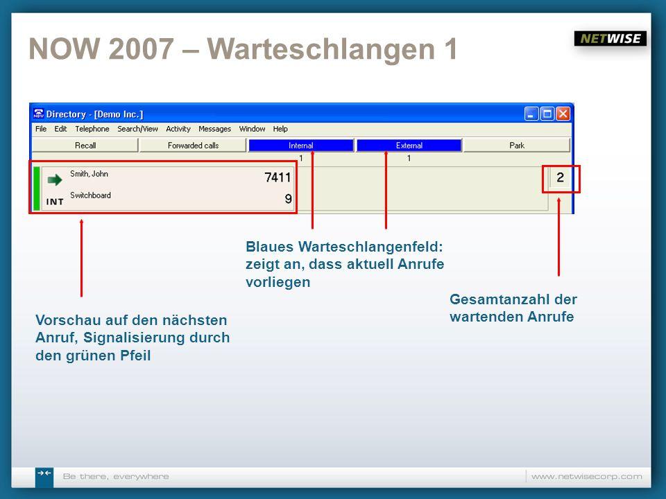 NOW 2007 – Warteschlangen 1 Blaues Warteschlangenfeld: zeigt an, dass aktuell Anrufe vorliegen Gesamtanzahl der wartenden Anrufe Vorschau auf den näch